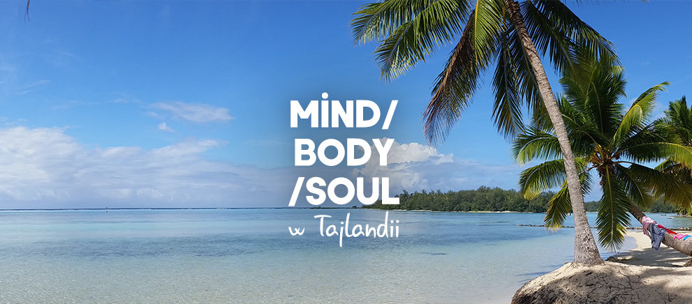 Mind/Body/Soul podróż do Tajlandii
